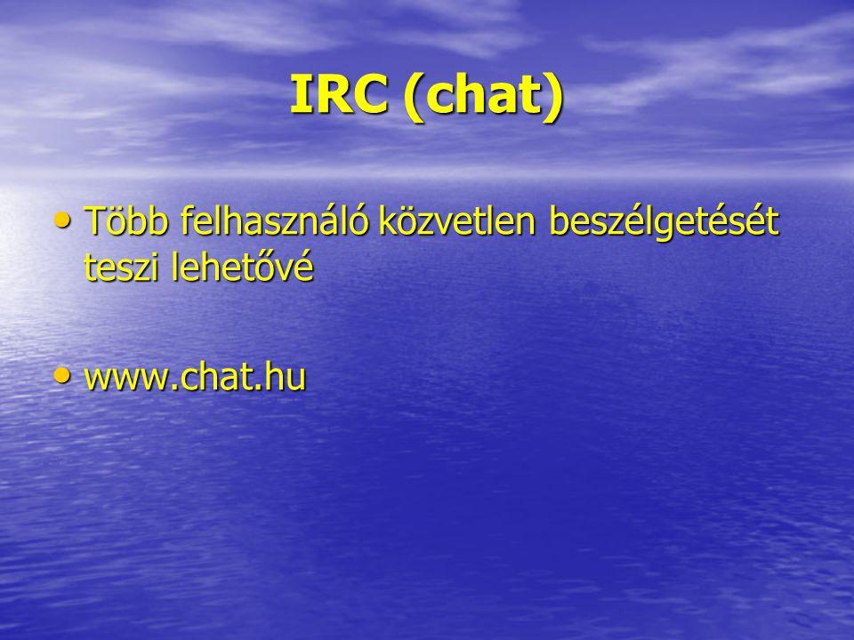 IRC (chat) Több felhasználó közvetlen beszélgetését teszi lehetővé