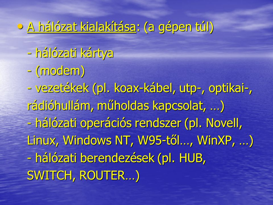 A hálózat kialakítása: (a gépen túl) - hálózati kártya - (modem) - vezetékek (pl.