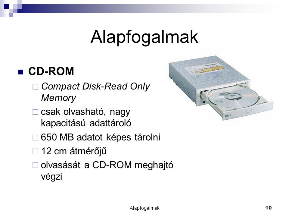 Alapfogalmak CD-ROM Compact Disk-Read Only Memory