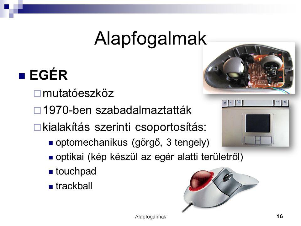 Alapfogalmak EGÉR mutatóeszköz 1970-ben szabadalmaztatták
