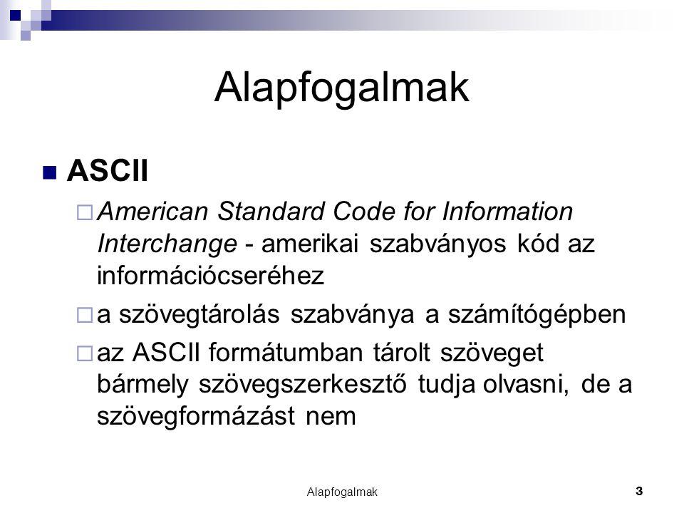 Alapfogalmak ASCII. American Standard Code for Information Interchange - amerikai szabványos kód az információcseréhez.