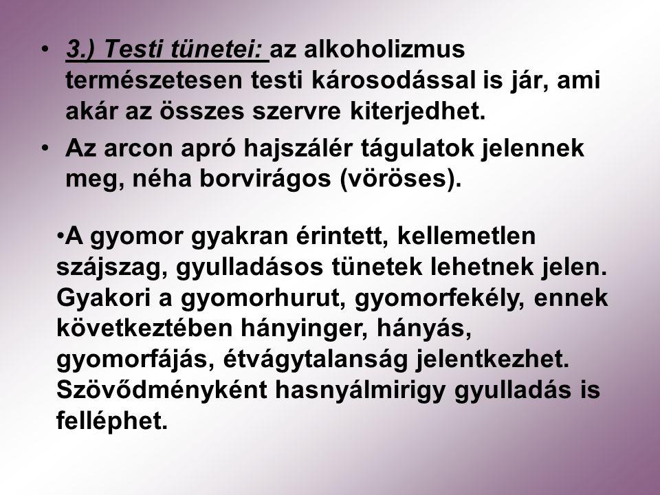 3.) Testi tünetei: az alkoholizmus természetesen testi károsodással is jár, ami akár az összes szervre kiterjedhet.
