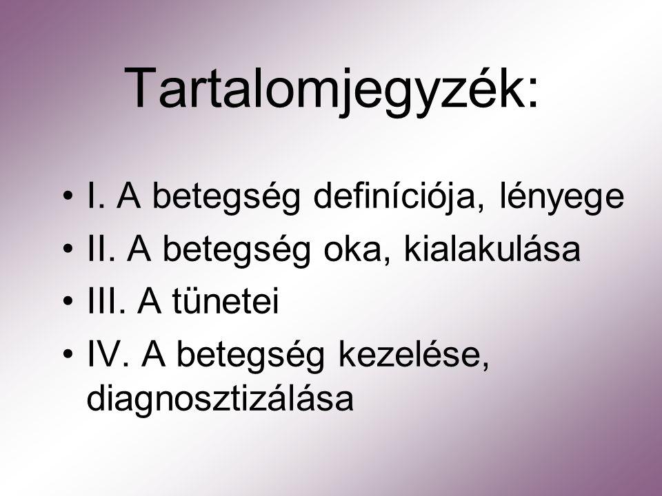 Tartalomjegyzék: I. A betegség definíciója, lényege