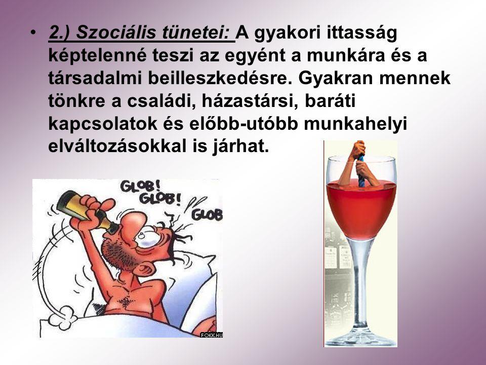 2.) Szociális tünetei: A gyakori ittasság képtelenné teszi az egyént a munkára és a társadalmi beilleszkedésre.