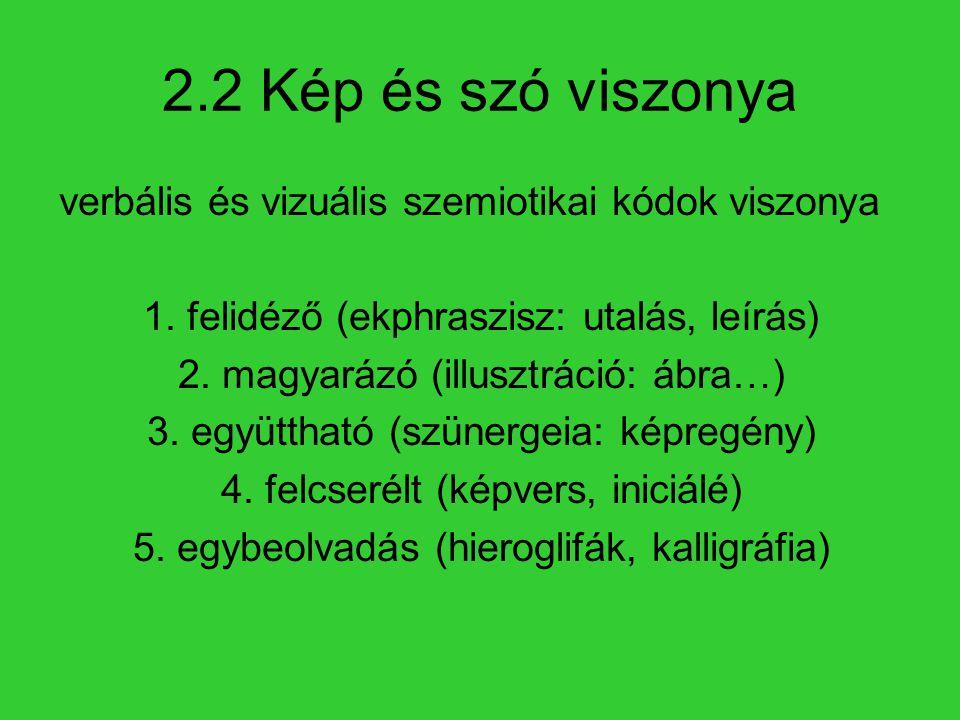 2.2 Kép és szó viszonya verbális és vizuális szemiotikai kódok viszonya. 1. felidéző (ekphraszisz: utalás, leírás)