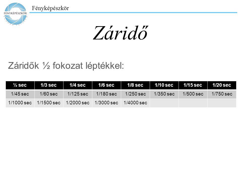 Záridő Záridők ½ fokozat léptékkel: ½ sec 1/3 sec 1/4 sec 1/6 sec