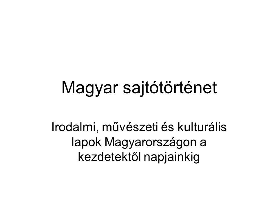 Magyar sajtótörténet Irodalmi, művészeti és kulturális lapok Magyarországon a kezdetektől napjainkig.