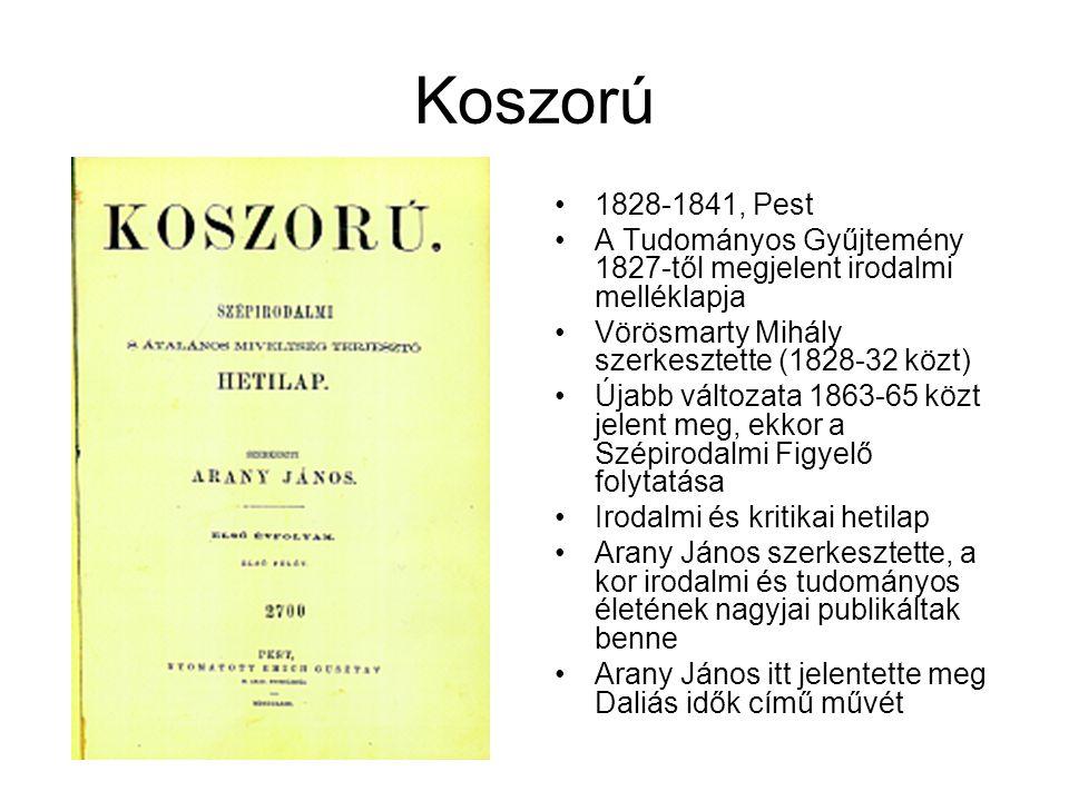 Koszorú 1828-1841, Pest. A Tudományos Gyűjtemény 1827-től megjelent irodalmi melléklapja. Vörösmarty Mihály szerkesztette (1828-32 közt)