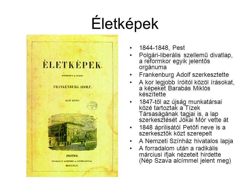 Életképek 1844-1848, Pest. Polgári-liberális szellemű divatlap, a reformkor egyik jelentős orgánuma.