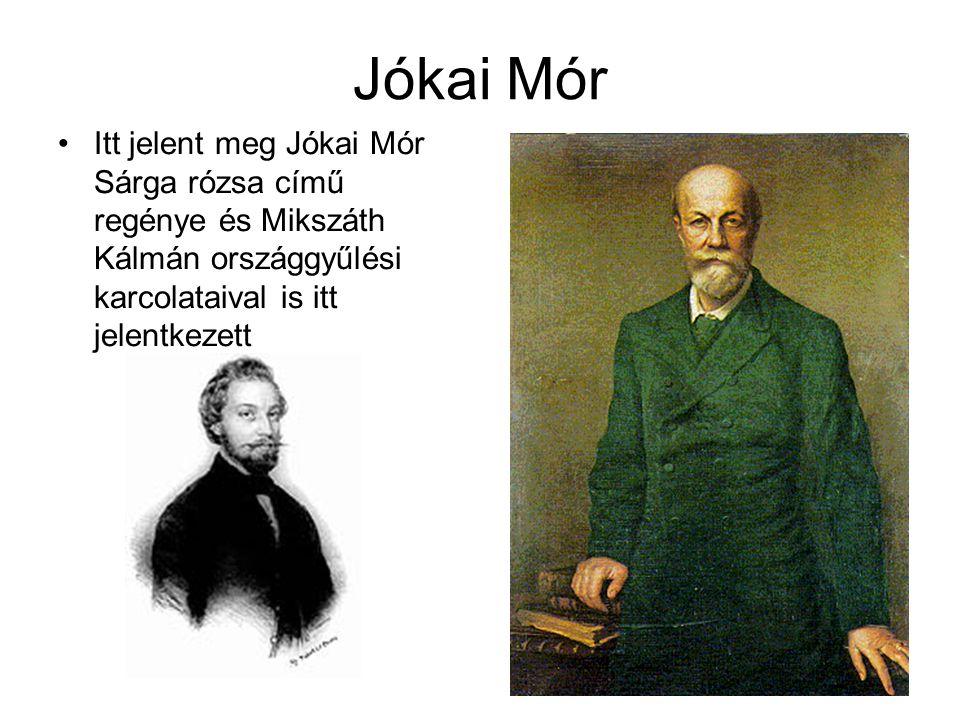 Jókai Mór Itt jelent meg Jókai Mór Sárga rózsa című regénye és Mikszáth Kálmán országgyűlési karcolataival is itt jelentkezett.