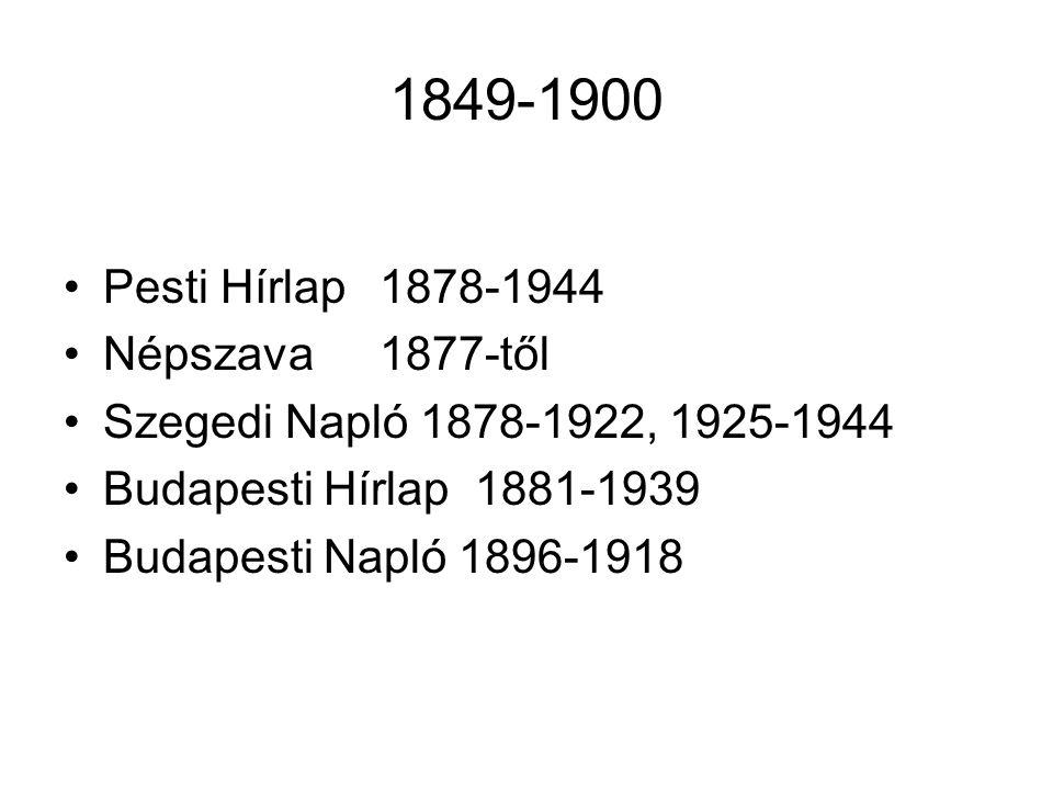 1849-1900 Pesti Hírlap 1878-1944 Népszava 1877-től