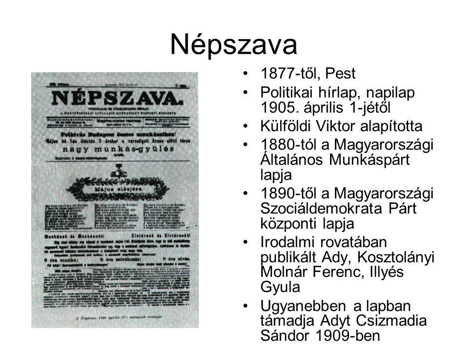 Népszava 1877-től, Pest. Politikai hírlap, napilap 1905. április 1-jétől. Külföldi Viktor alapította.