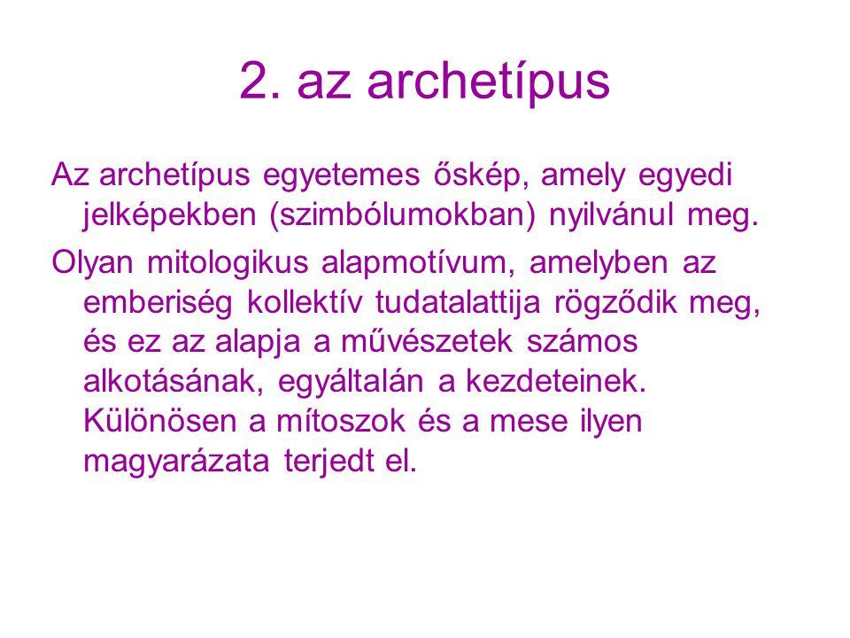 2. az archetípus Az archetípus egyetemes őskép, amely egyedi jelképekben (szimbólumokban) nyilvánul meg.