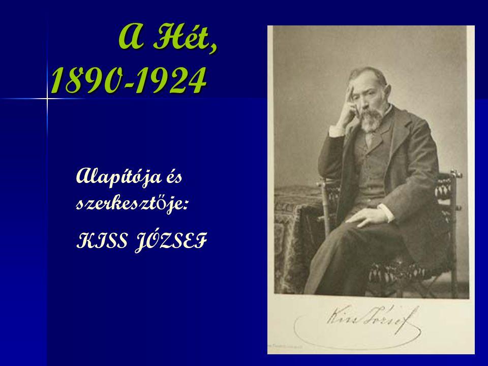 A Hét, 1890-1924 Alapítója és szerkesztője: KISS JÓZSEF