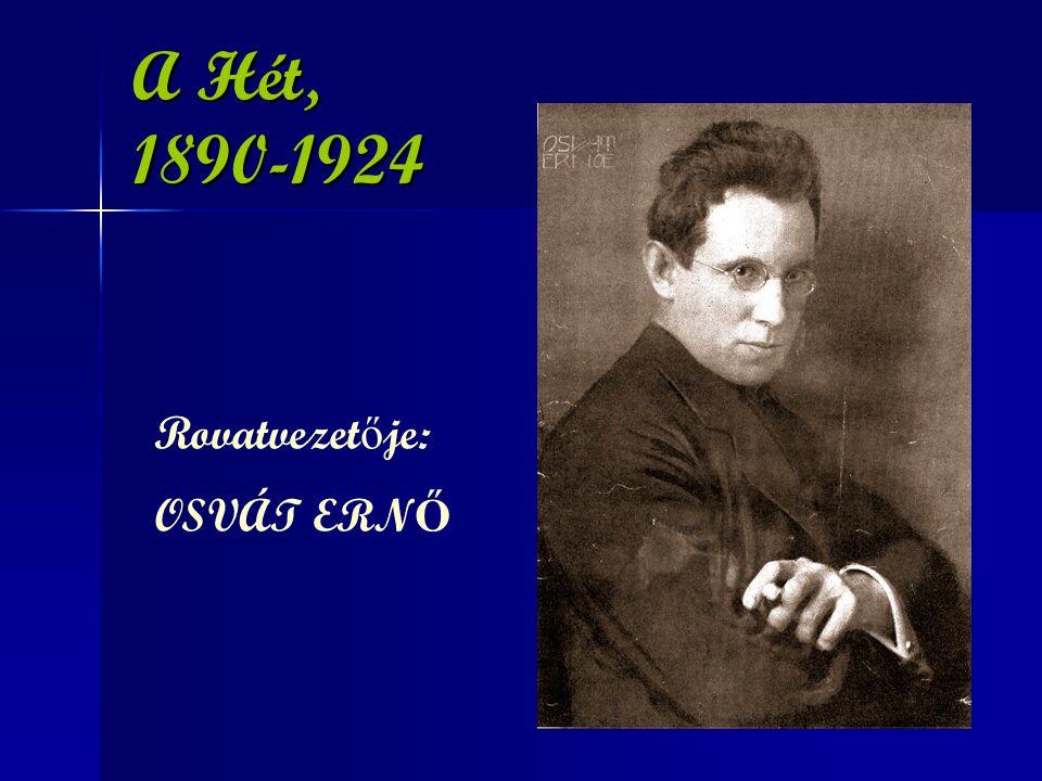 A Hét, 1890-1924 Rovatvezetője: OSVÁT ERNŐ