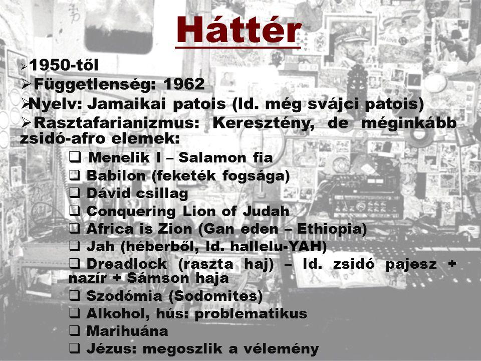 Háttér 1950-től. Függetlenség: 1962. Nyelv: Jamaikai patois (ld. még svájci patois) Rasztafarianizmus: Keresztény, de méginkább zsidó-afro elemek: