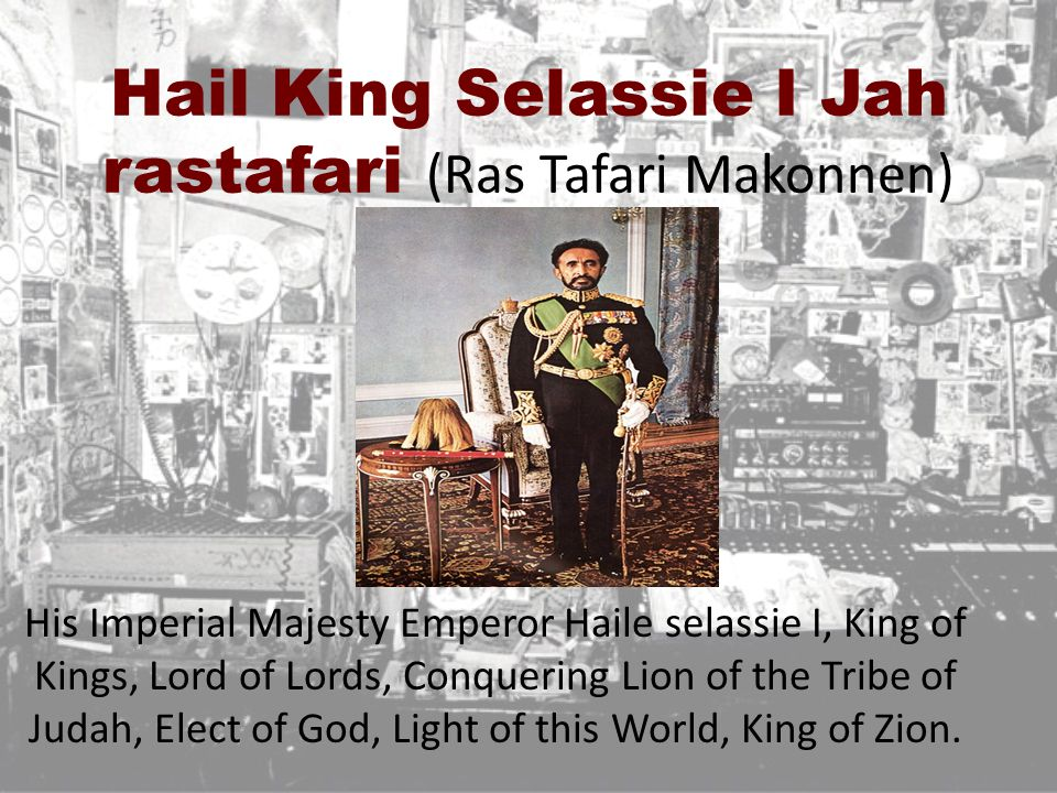 Hail King Selassie I Jah rastafari (Ras Tafari Makonnen)