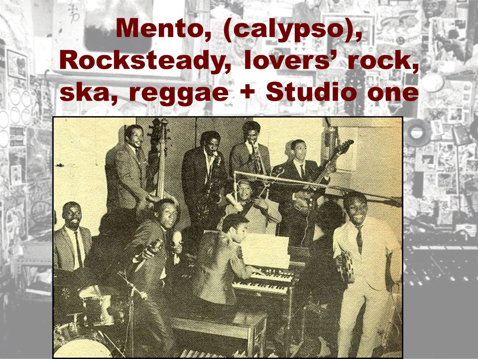 Mento, (calypso), Rocksteady, lovers' rock, ska, reggae + Studio one