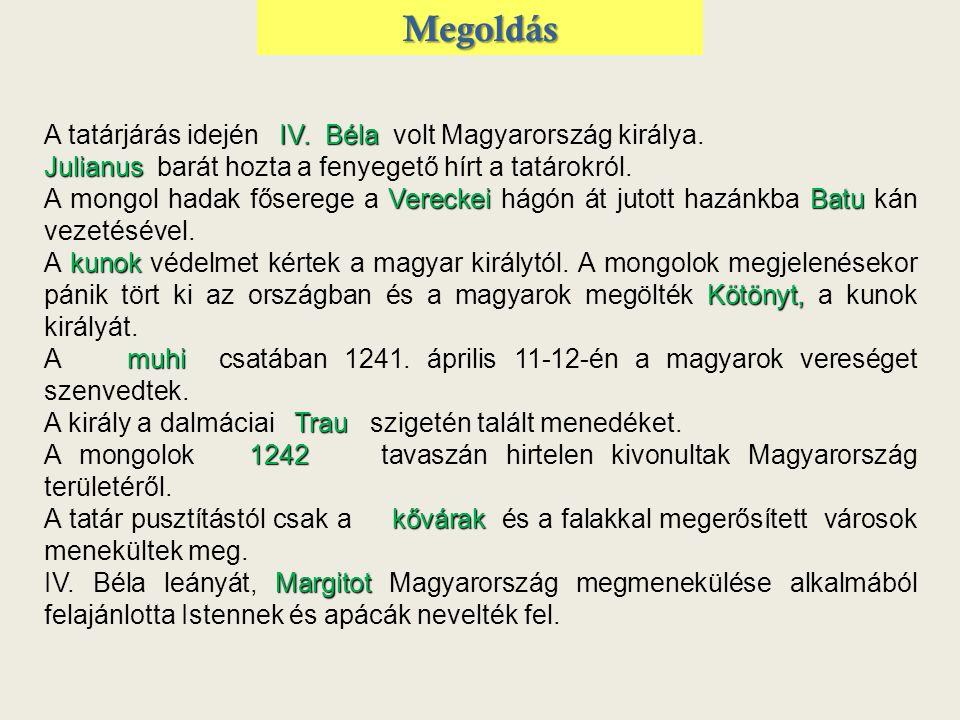 Megoldás A tatárjárás idején IV. Béla volt Magyarország királya.