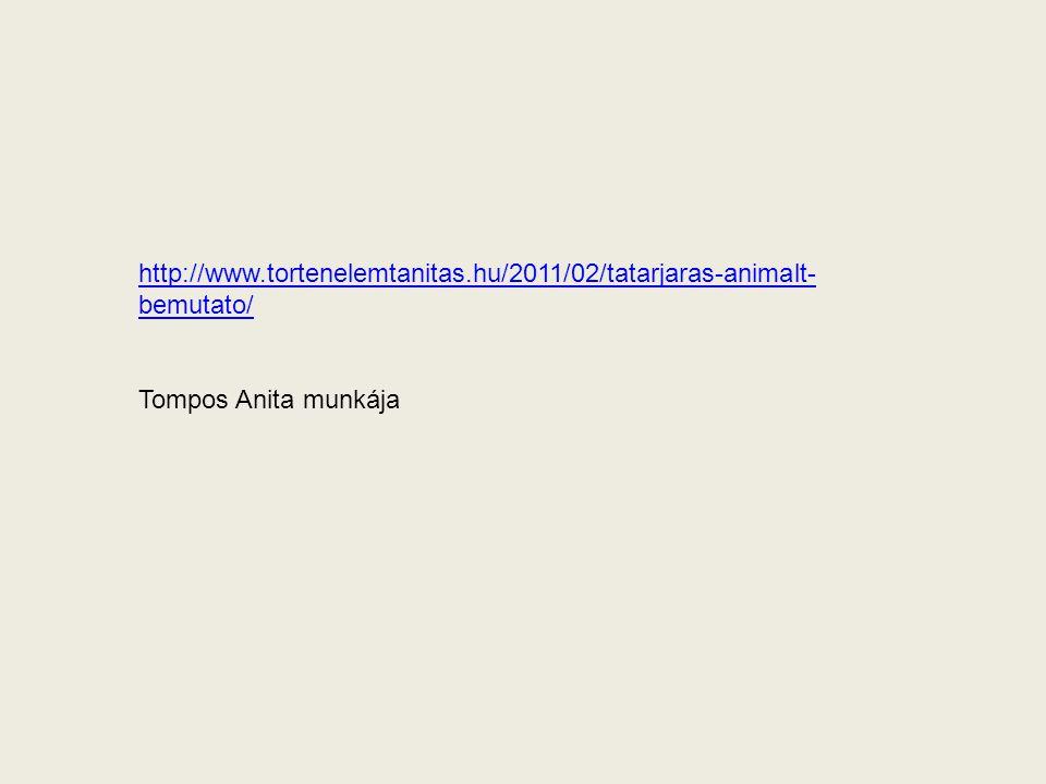 http://www.tortenelemtanitas.hu/2011/02/tatarjaras-animalt-bemutato/ Tompos Anita munkája