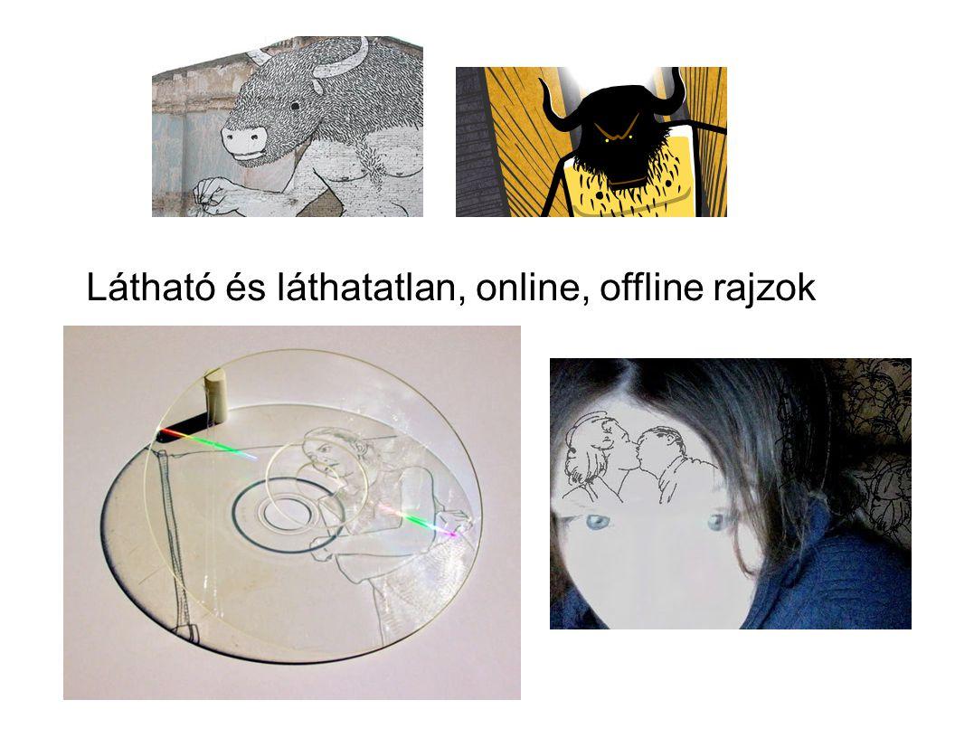 Látható és láthatatlan, online, offline rajzok