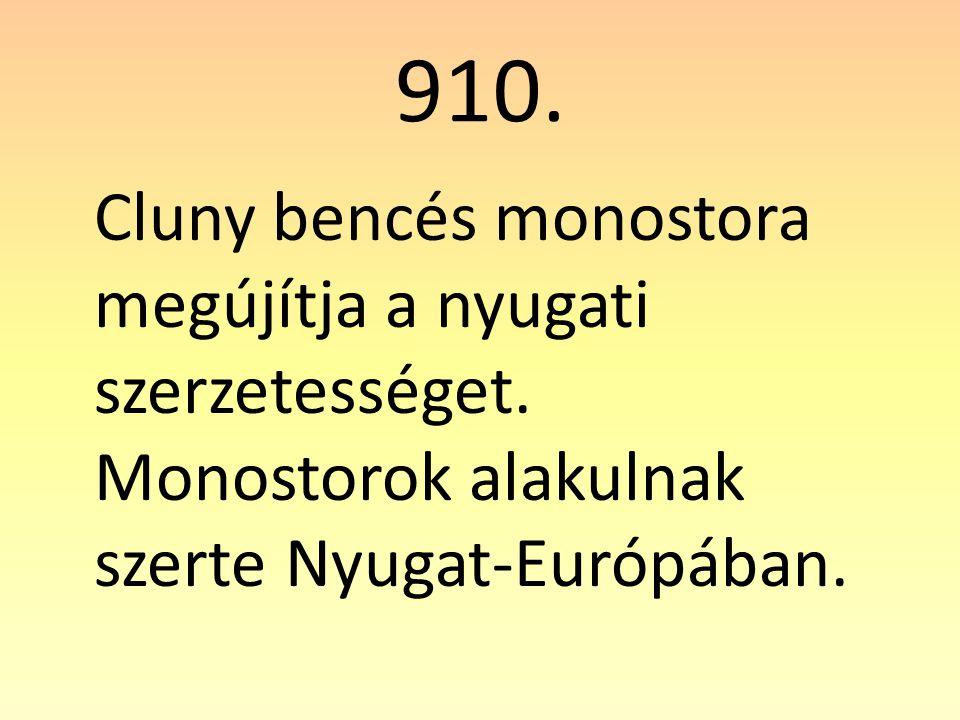 910. Cluny bencés monostora megújítja a nyugati szerzetességet.