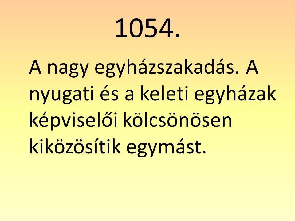 1054. A nagy egyházszakadás.