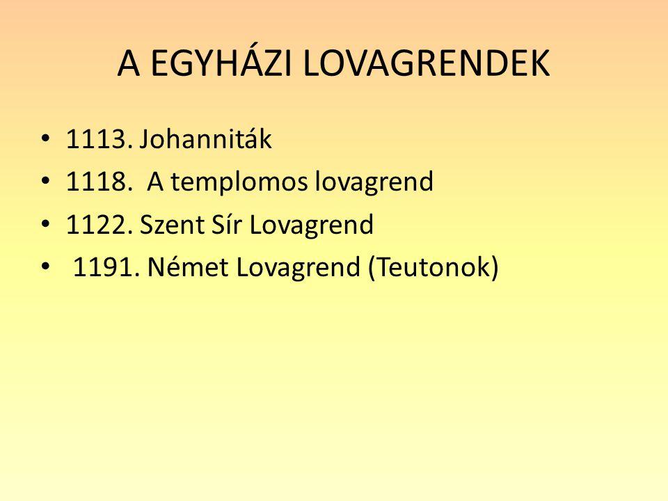 A EGYHÁZI LOVAGRENDEK 1113. Johanniták 1118. A templomos lovagrend
