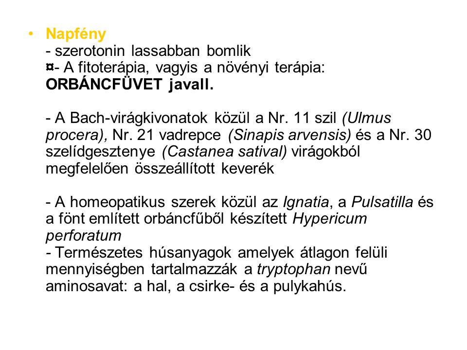 Napfény - szerotonin lassabban bomlik ¤- A fitoterápia, vagyis a növényi terápia: ORBÁNCFÜVET javall.