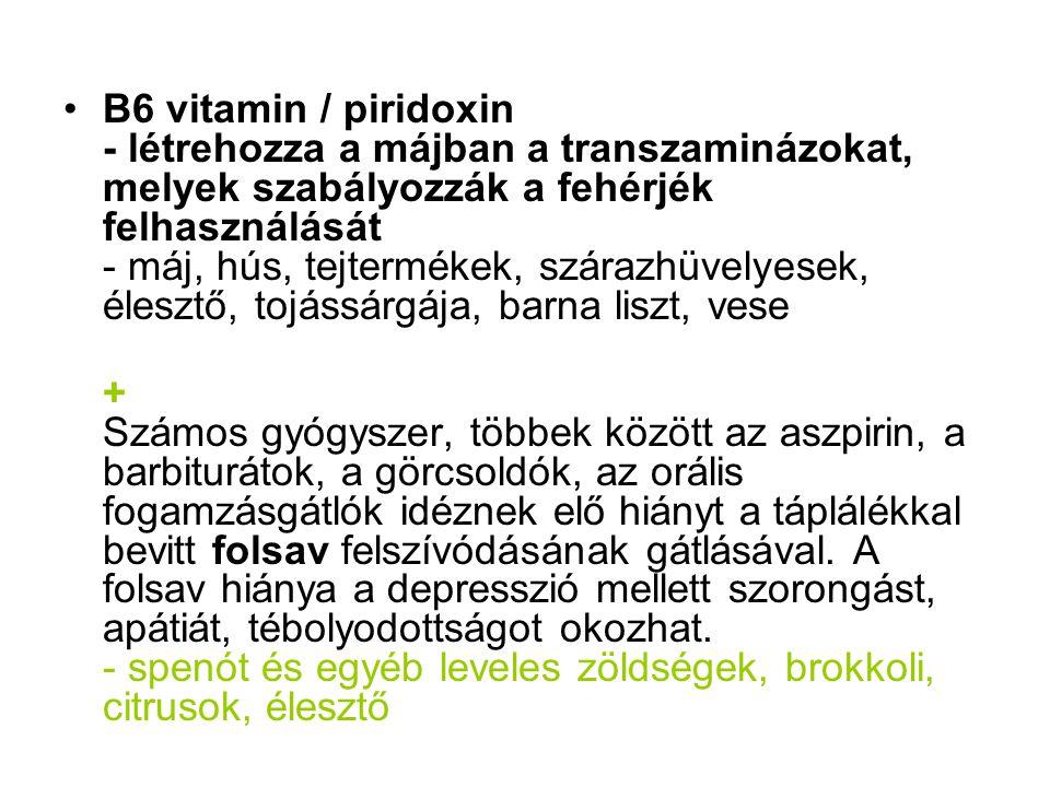 B6 vitamin / piridoxin - létrehozza a májban a transzaminázokat, melyek szabályozzák a fehérjék felhasználását - máj, hús, tejtermékek, szárazhüvelyesek, élesztő, tojássárgája, barna liszt, vese