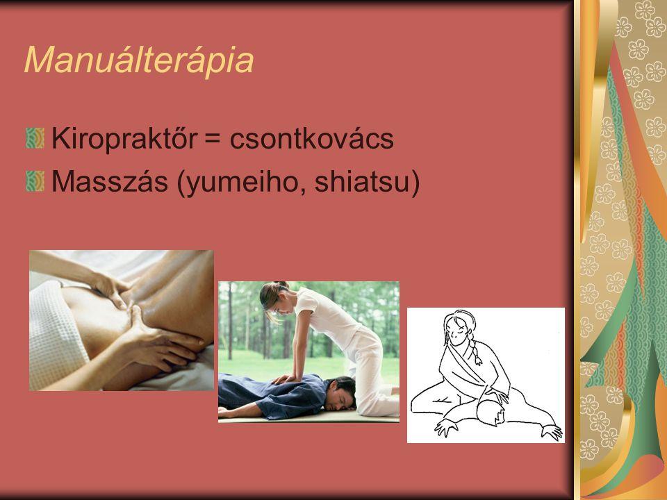 Manuálterápia Kiropraktőr = csontkovács Masszás (yumeiho, shiatsu)
