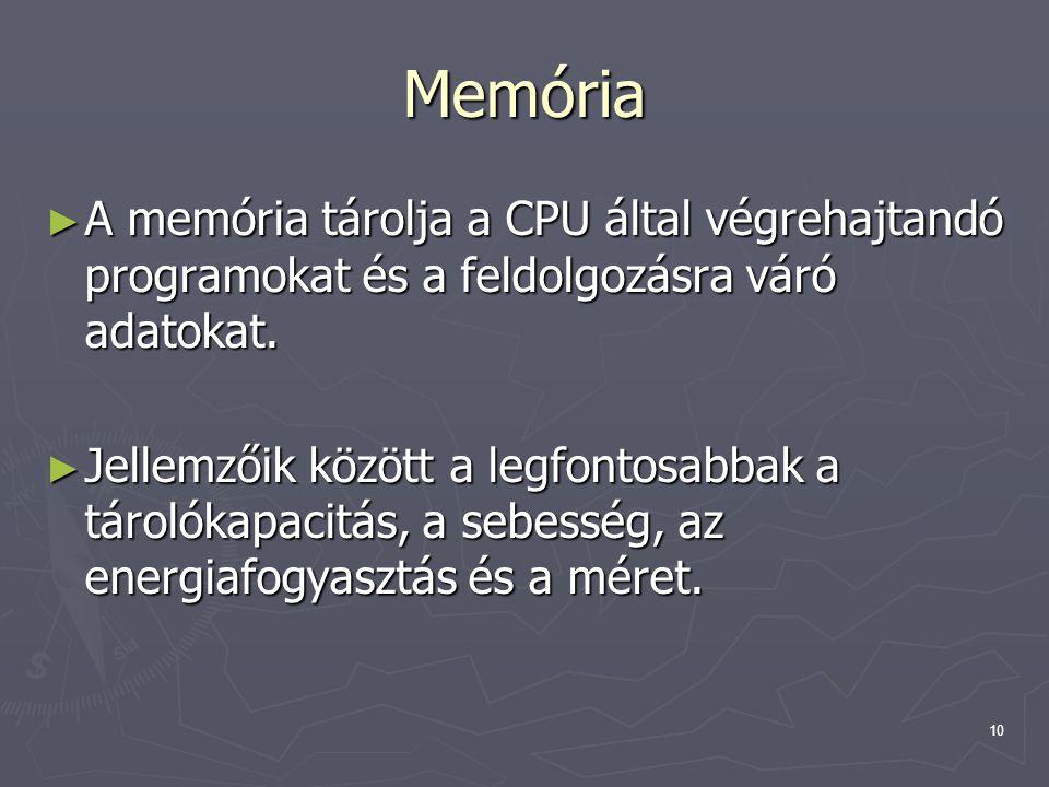 Memória A memória tárolja a CPU által végrehajtandó programokat és a feldolgozásra váró adatokat.