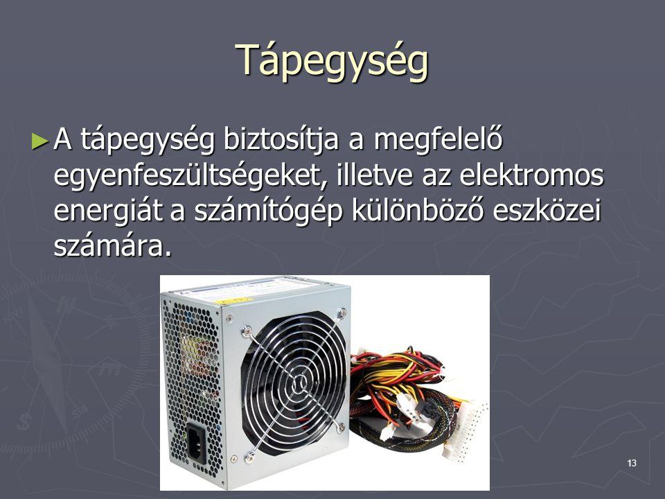 Tápegység A tápegység biztosítja a megfelelő egyenfeszültségeket, illetve az elektromos energiát a számítógép különböző eszközei számára.