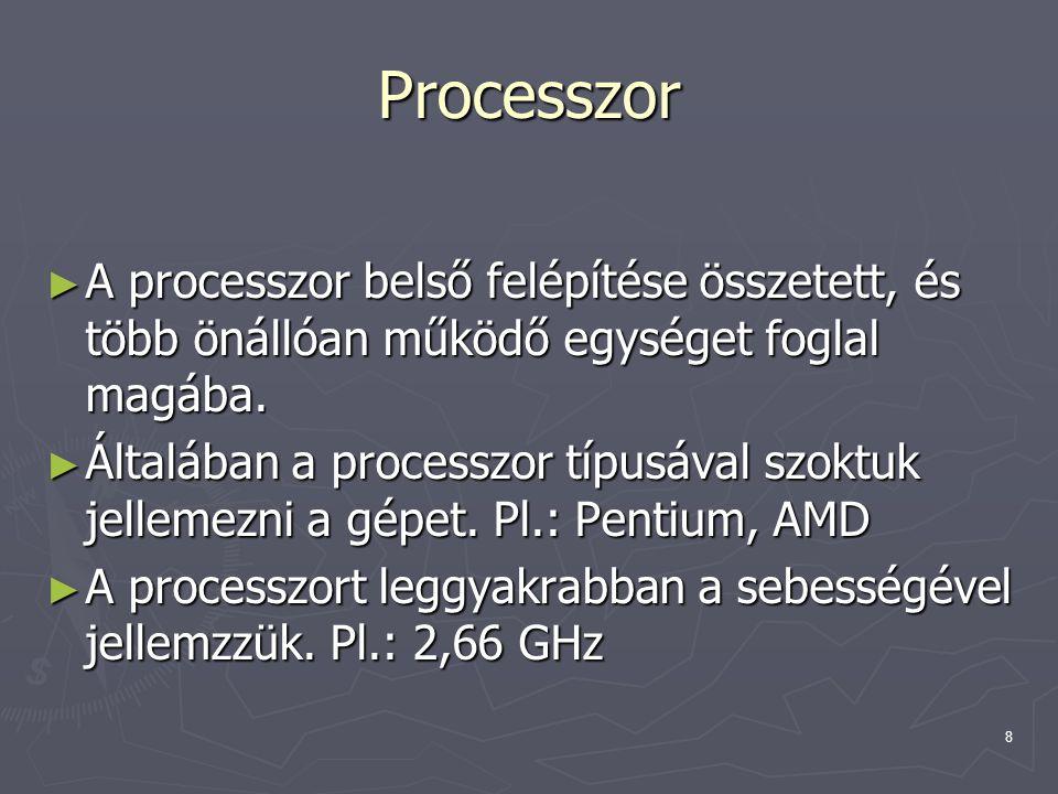 Processzor A processzor belső felépítése összetett, és több önállóan működő egységet foglal magába.