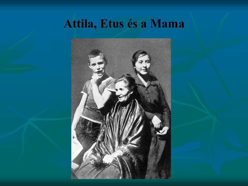 Attila, Etus és a Mama