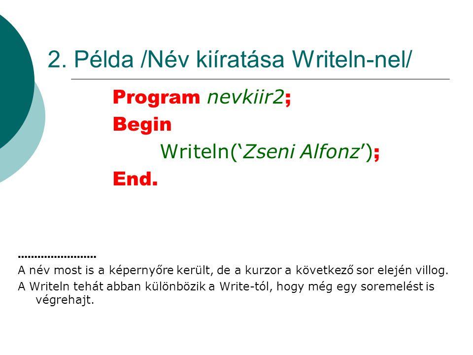 2. Példa /Név kiíratása Writeln-nel/