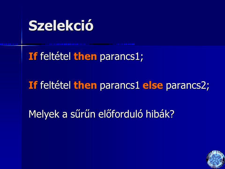 Szelekció If feltétel then parancs1;