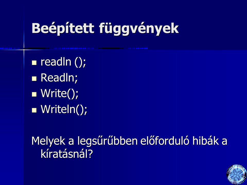 Beépített függvények readln (); Readln; Write(); Writeln();