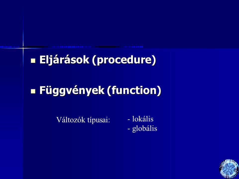 Eljárások (procedure) Függvények (function)
