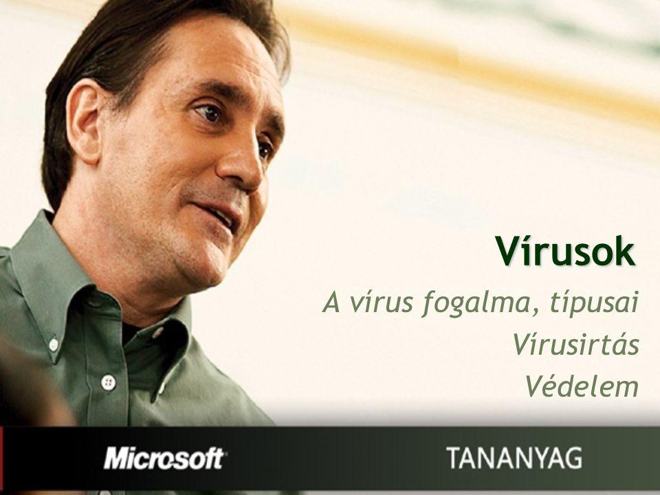 A vírus fogalma, típusai Vírusirtás Védelem