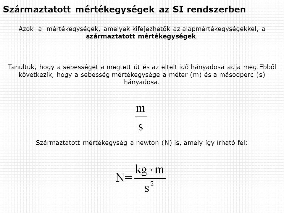 Származtatott mértékegység a newton (N) is, amely így írható fel:
