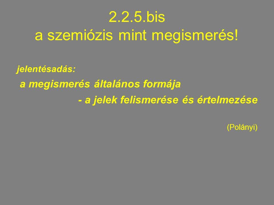 2.2.5.bis a szemiózis mint megismerés!