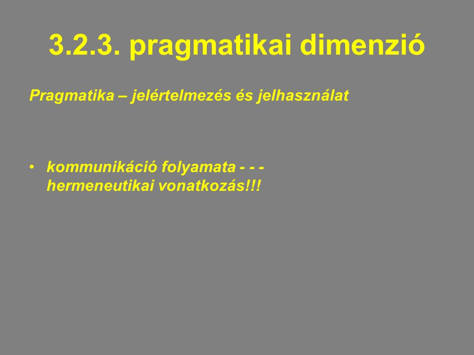 3.2.3. pragmatikai dimenzió Pragmatika – jelértelmezés és jelhasználat