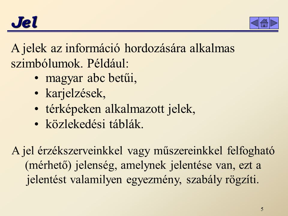 Jel A jelek az információ hordozására alkalmas szimbólumok. Például: