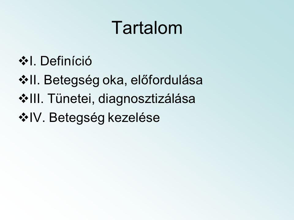 Tartalom I. Definíció II. Betegség oka, előfordulása
