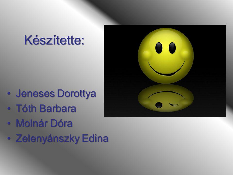 Készítette: Jeneses Dorottya Tóth Barbara Molnár Dóra