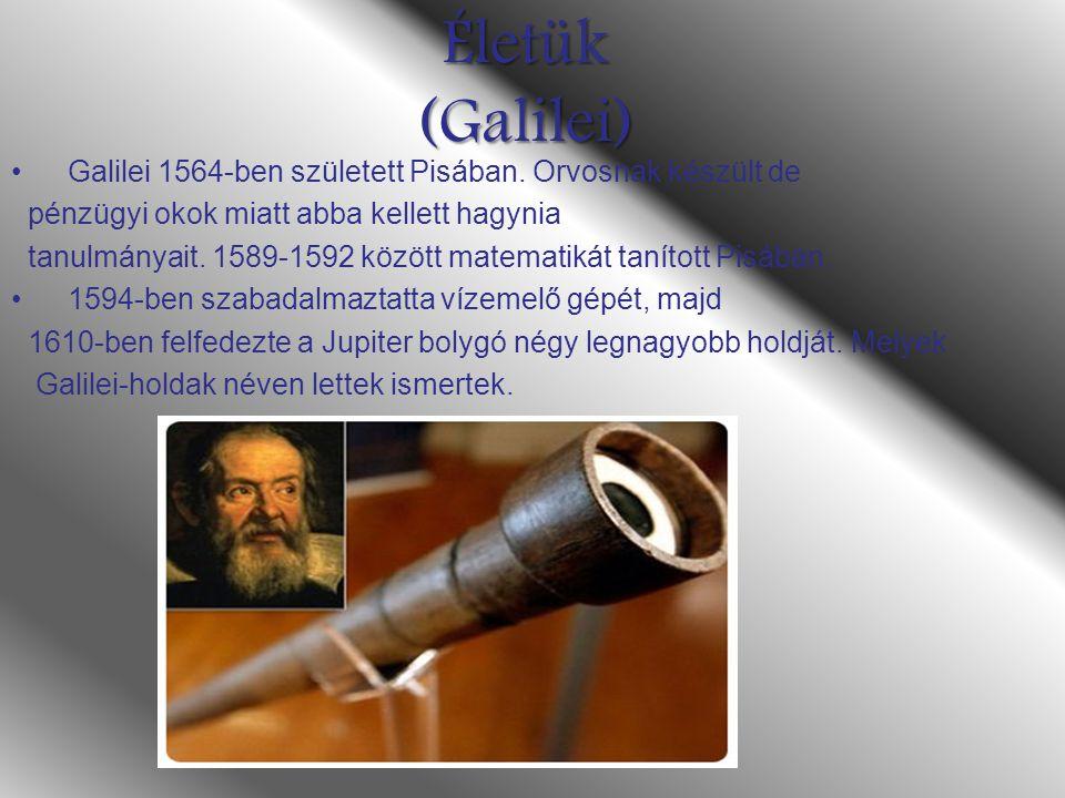 Életük (Galilei) Galilei 1564-ben született Pisában. Orvosnak készült de. pénzügyi okok miatt abba kellett hagynia.