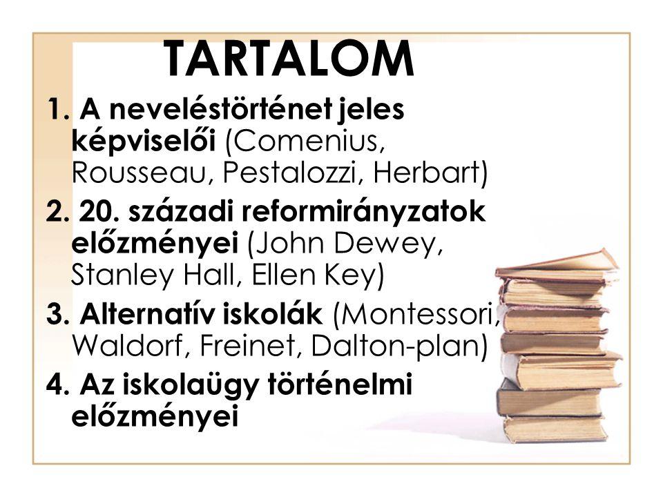 TARTALOM 1. A neveléstörténet jeles képviselői (Comenius, Rousseau, Pestalozzi, Herbart)