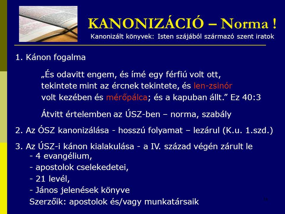 KANONIZÁCIÓ – Norma ! Kanonizált könyvek: Isten szájából származó szent iratok
