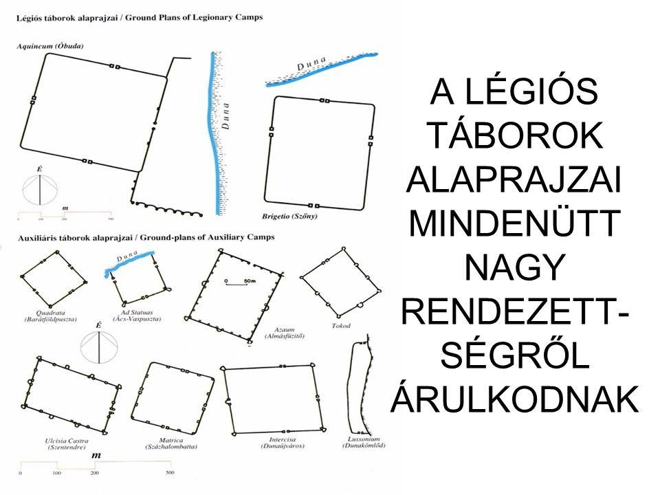 A LÉGIÓS TÁBOROK ALAPRAJZAI MINDENÜTT NAGY RENDEZETT-SÉGRŐL ÁRULKODNAK